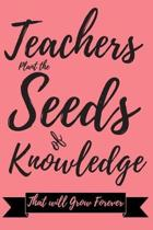 Teacher Plant the Seeds of Knowledge That will Grow Forever
