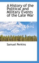 A History of the Political and Military Events of the Late War