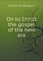 On to Christ the Gospel of the New Era