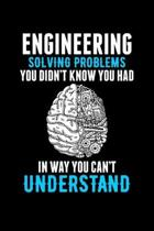 Engineering Solving Problems You Didn't Know You Had in Way You Can't Undetstand: A Journal, Notepad, or Diary to write down your thoughts. - 120 Page