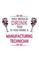 You Would Drink Too If You Were A Manufacturing Technician: Unique Manufacturing Technician Notebook, Journal Gift, Diary, Doodle Gift or Notebook - 6