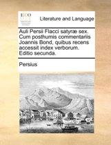 Auli Persii Flacci Satyr Sex. Cum Posthumis Commentariis Joannis Bond, Quibus Recens Accessit Index Verborum. Editio Secunda.