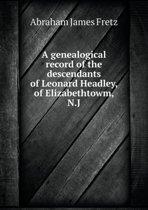 A Genealogical Record of the Descendants of Leonard Headley, of Elizabethtowm, N.J