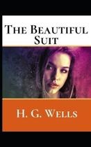 The Beautiful Suit: A First Unabridged Edition (Annotated) By H.G. Wells.
