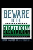 Beware of the electrician. Owner assumes no responsibility: Notebook - Journal - Diary - 110 Lined pages - 6 x 9 in - 15.24 x 22.86 cm - Doodle Book -