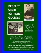 Perfect Sight Without Glasses - The Cure of Imperfect Sight by Treatment Without Glasses - Dr. Bates Original, First Book