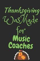 Thanksgiving Was Made For Music Coaches: Thanksgiving Notebook - For Music Lovers Who Love To Gobble Turkey This Season Of Gratitude - Suitable to Wri