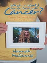 What in the World Are You Doing with Cancer?