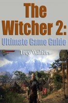 The Witcher 2: The Ultimate Game Guide