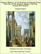General History of Civilisation In Europe From The Fall of The Roman Empire Till The French Revolution