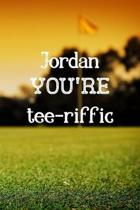 Jordan You're Tee-riffic: Golfing Gifts for women, Jordan Journal / Notebook / Diary / USA Gift (6 x 9 - 110 Blank Lined Pages)