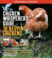 The Chicken Whisperer's Guide to Keeping Chickens, Revised