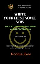 Write Your First Novel Now. Book 8 - On Revision and Editing