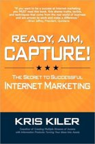 Ready, Aim, Capture! The Secret to Successful Internet Marketing