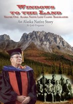 Windows to the Land, An Alaska Native Story Vol. I Alaska Native Land Claims Trailblazers