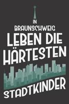 In Braunschweig Leben Die H�rtesten Stadtkinder: DIN A5 6x9 I 120 Seiten I Punkteraster I Notizbuch I Notizheft I Notizblock I Geschenk I Geschenkidee