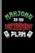 Mahjong Is My Retirement Plan: Tiled Game Gift For Players (6''x9'') Lined Notebook To Write In