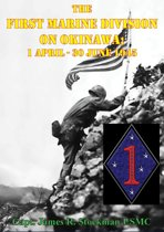 The First Marine Division on Okinawa; 1 April - 30 June 1945 [Illustrated Edition]