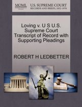 Loving V. U S U.S. Supreme Court Transcript of Record with Supporting Pleadings