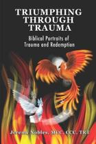 Triumphing Through Trauma: Biblical Portraits of Trauma and Redemption