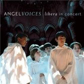 Libera - Angel Voices Libera In Concert