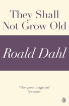 They Shall Not Grow Old (A Roald Dahl Short Story)