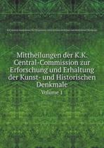 Mittheilungen Der K.K. Central-Commission Zur Erforschung Und Erhaltung Der Kunst- Und Historischen Denkmale Volume 1