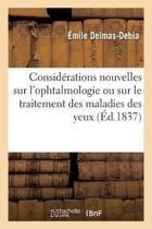 Consid rations Nouvelles Sur l'Ophtalmologie Ou Sur Le Traitement Des Maladies Des Yeux