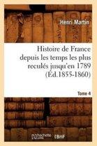 Histoire de France Depuis Les Temps Les Plus Recul�s Jusqu'en 1789. Tome 4 (�d.1855-1860)