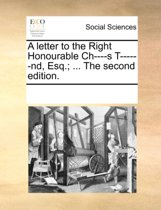 A Letter to the Right Honourable Ch----S T------Nd, Esq.; ... the Second Edition.
