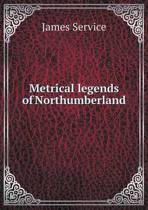 Metrical Legends of Northumberland