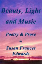 Beauty, Light and Music, Poetry and Prose
