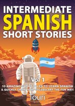 Intermediate Spanish Short Stories: 10 Amazing Short Tales to Learn Spanish & Quickly Grow Your Vocabulary the Fun Way