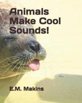 Animals Make Cool Sounds!