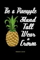 Be a Pineapple - Stand Tall, Wear a Crown