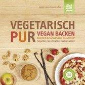 Vegetarisch Pur. Vegan Backen. Kuchen & Süßes mit Reissirup