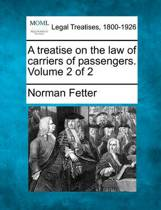A Treatise on the Law of Carriers of Passengers. Volume 2 of 2