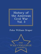 History of the American Civil War Vol. 3 - War College Series