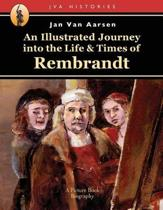 An Illustrated Journey Into the Life & Times of Rembrandt