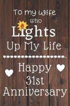 To my wife who lights up my life Happy 31st Anniversary: 31 Year Old Anniversary Gift Journal / Notebook / Diary / Unique Greeting Card Alternative