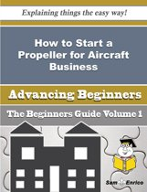 How to Start a Propeller for Aircraft Business (Beginners Guide)
