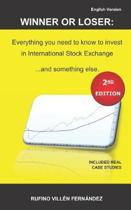 Winner or Loser: Everything you need to know to invest in International Stock Exchange... and something else: (SECOND EDITION)