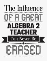 The Influence of a Great Algebra 2 Teacher Can Never Be Erased