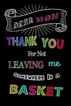 Dear Mom Thank You For Not Leaving Me Somewhere In A Basket