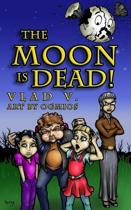 The Moon Is Dead!
