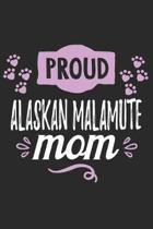 Proud Alaskan Malamute Mom: Funny Cool Alaskan Malamute Journal - Great Awesome Workbook (Notebook - Diary - Planner) - 6x9 - 120 Blank Paper Page