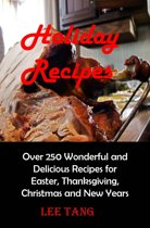 Holiday Recipes: Over 250 Wonderful and Delicious Recipes for Easter, Thanksgiving, Christmas and New Year
