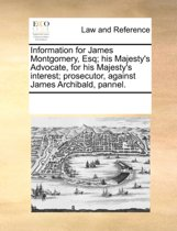 Information for James Montgomery, Esq; His Majesty's Advocate, for His Majesty's Interest; Prosecutor, Against James Archibald, Pannel