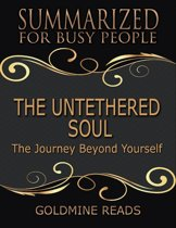 The Untethered Soul - Summarized for Busy People: The Journey Beyond Yourself