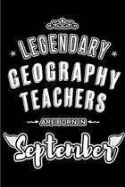Legendary Geography Teachers are born in September: Blank Lined Geography Teacher Journal Notebooks Diary as Appreciation, Birthday, Welcome, Farewell
